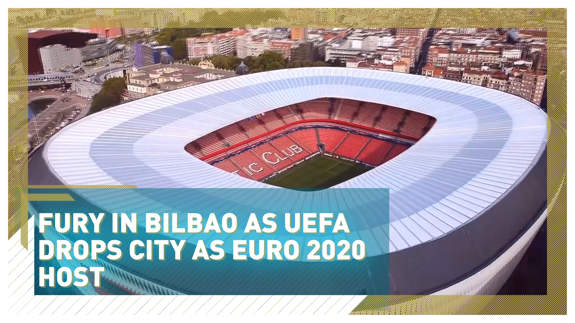 Anger In Bilbao After Uefa Ditches The City For Soccer S Summer Euros Cgtn